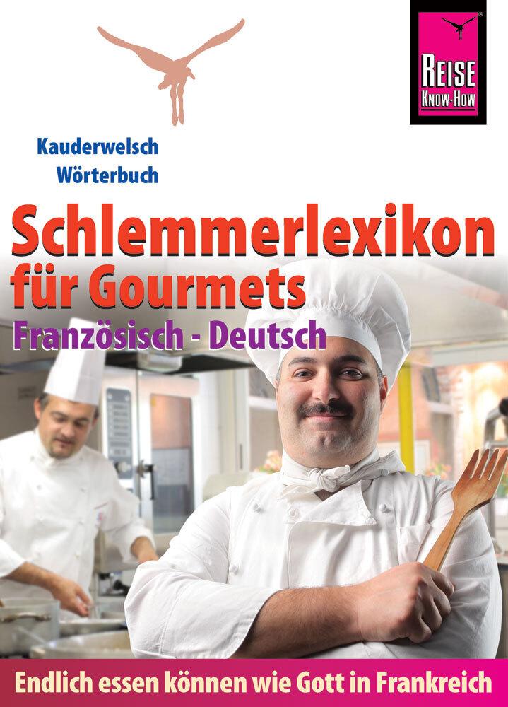 Reise Know-How Schlemmerlexikon für Gourmets: Wörterbuch Französisch-Deutsch (Endlich essen können wie Gott in Frankreich) als Buch