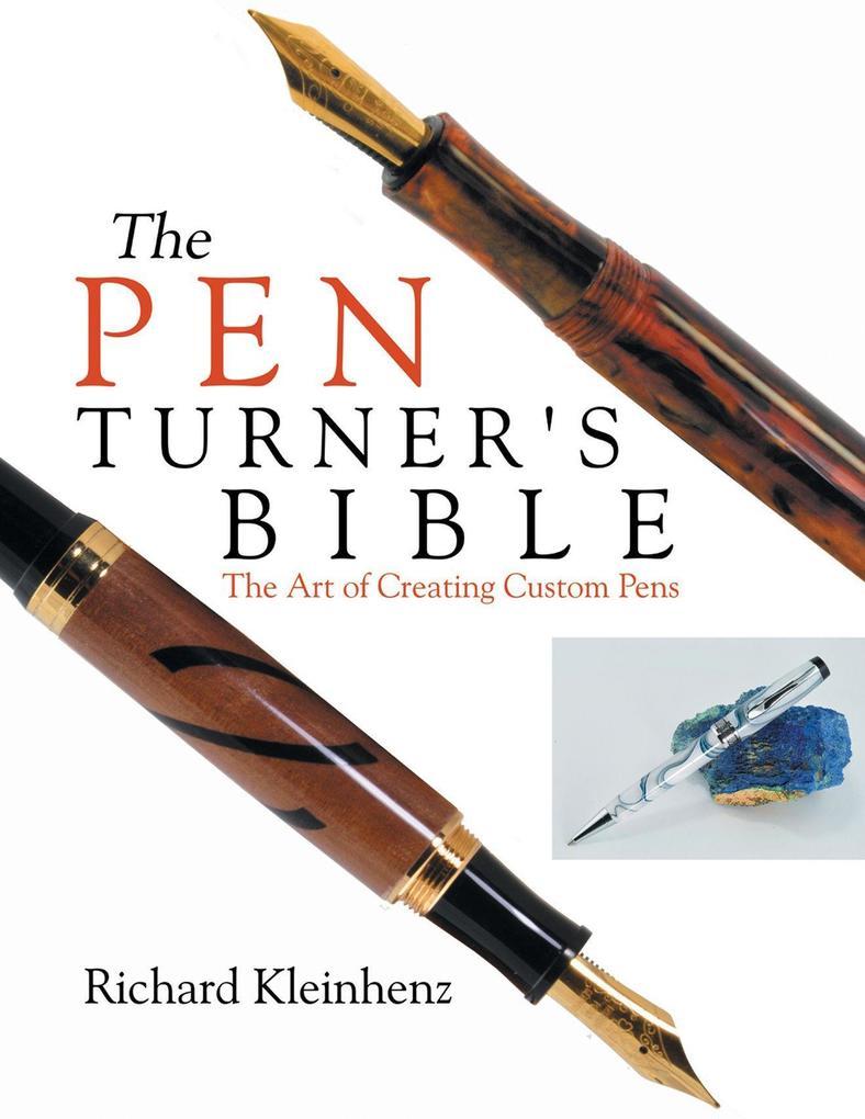 Pen Turner's Bible: The Art of Creating Custom Pens als Taschenbuch