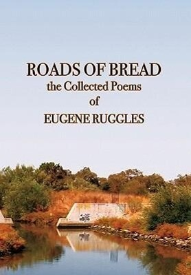 Roads of Bread: The Collected Poems of Eugene Ruggles als Buch (gebunden)