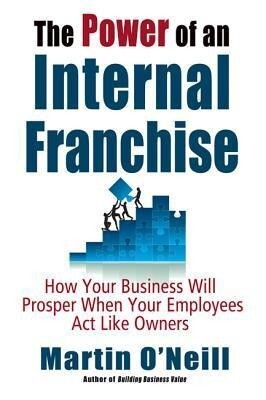The Power of an Internal Franchise: How Your Business Will Prosper When Employees Act Like Owners als Buch (gebunden)