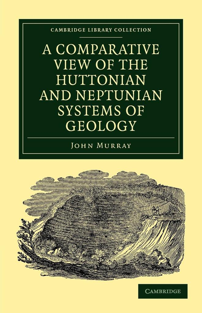 A Comparative View of the Huttonian and Neptunian Systems of       Geology als Taschenbuch