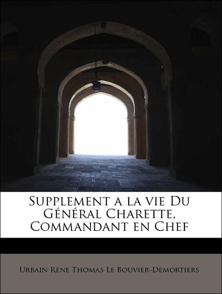 Supplement a la vie Du Général Charette, Commandant en Chef als Taschenbuch
