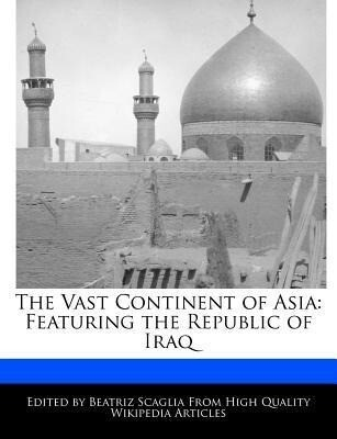 The Vast Continent of Asia: Featuring the Republic of Iraq als Taschenbuch