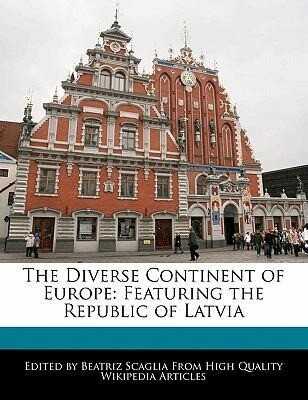 The Diverse Continent of Europe: Featuring the Republic of Latvia als Taschenbuch