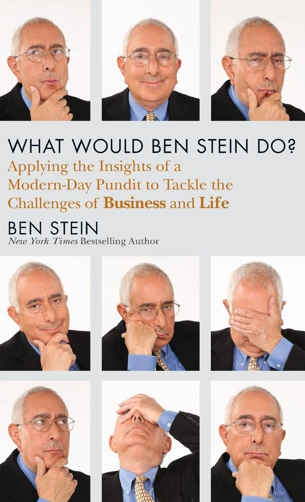 What Would Ben Stein Do?: Applying the Wisdom of a Modern-Day Prophet to Tackle the Challenges of Work and Life als Buch (gebunden)