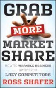 Grab More Market Share: How to Wrangle Business Away from Lazy Competitors als Buch (gebunden)