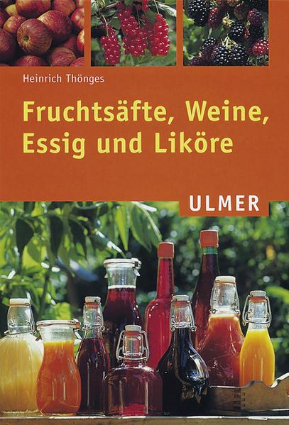 Fruchtsäfte, Weine, Essig und Liköre als Buch