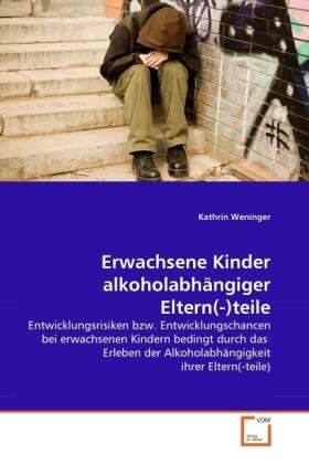Erwachsene Kinder alkoholabhängiger Eltern(-)teile als Buch (gebunden)