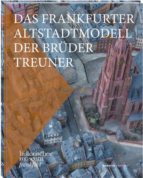 Das Frankfurter Altstadtmodell der Brüder Treun...