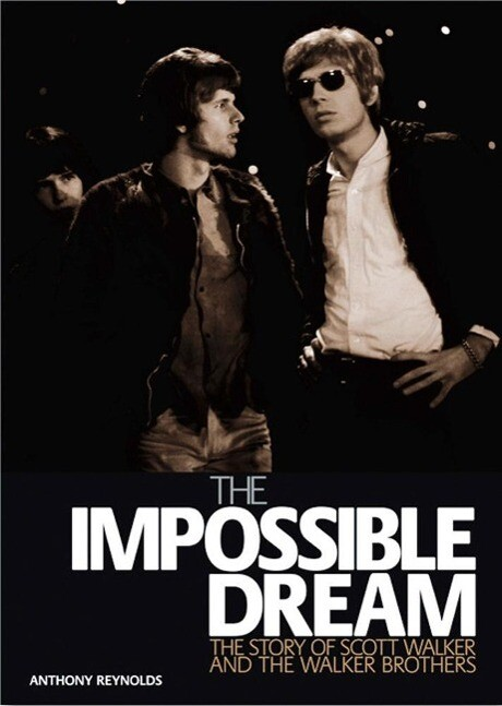 The Impossible Dream: The Story of Scott Walker and the Walker Brothers als Buch (gebunden)