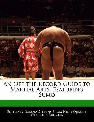 An Off the Record Guide to Martial Arts, Featuring Sumo als Taschenbuch