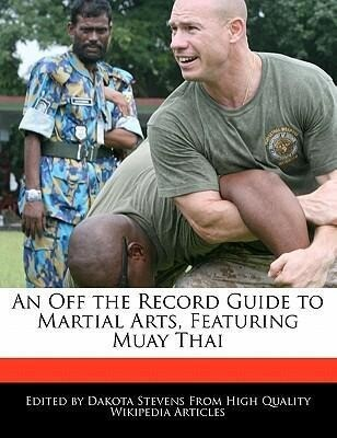 An Off the Record Guide to Martial Arts, Featuring Muay Thai als Taschenbuch