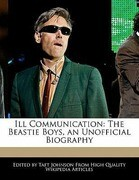 Ill Communication: The Beastie Boys, an Unofficial Biography