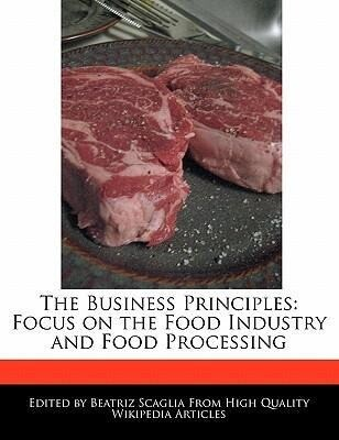 The Business Principles: Focus on the Food Industry and Food Processing als Taschenbuch