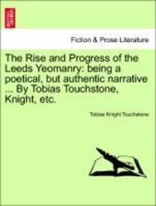 The Rise and Progress of the Leeds Yeomanry: being a poetical, but authentic narrative ... By Tobias Touchstone, Knight, etc. als Taschenbuch