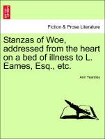 Stanzas of Woe, addressed from the heart on a bed of illness to L. Eames, Esq., etc. als Taschenbuch