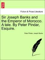 Sir Joseph Banks and the Emperor of Morocco. A tale. By Peter Pindar, Esquire. als Taschenbuch