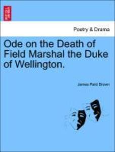 Ode on the Death of Field Marshal the Duke of Wellington. als Taschenbuch