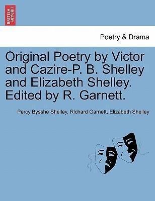 Original Poetry by Victor and Cazire-P. B. Shelley and Elizabeth Shelley. Edited by R. Garnett. als Taschenbuch