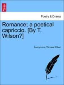 Romance; a poetical capriccio. [By T. Wilson?] als Taschenbuch