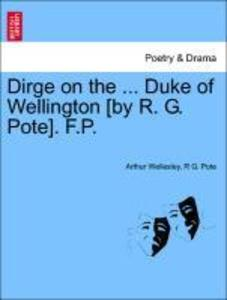 Dirge on the ... Duke of Wellington [by R. G. Pote]. F.P. als Taschenbuch