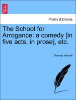 The School for Arrogance: a comedy [in five acts, in prose], etc. als Taschenbuch