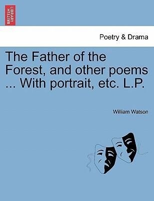 The Father of the Forest, and other poems ... With portrait, etc. L.P. als Taschenbuch