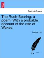 The Rush-Bearing: a poem. With a probable account of the rise of Wakes. als Taschenbuch