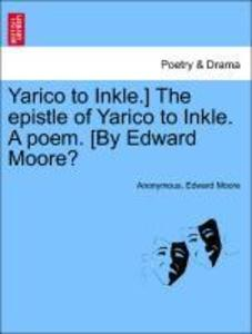Yarico to Inkle.] The epistle of Yarico to Inkle. A poem. [By Edward Moore? als Taschenbuch