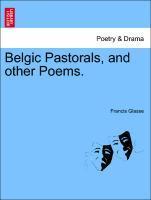 Belgic Pastorals, and other Poems. als Taschenbuch