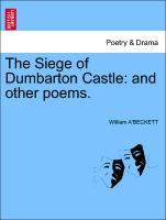 The Siege of Dumbarton Castle: and other poems. als Taschenbuch