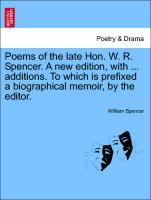 Poems of the late Hon. W. R. Spencer. A new edition, with ... additions. To which is prefixed a biographical memoir, by the editor. als Taschenbuch