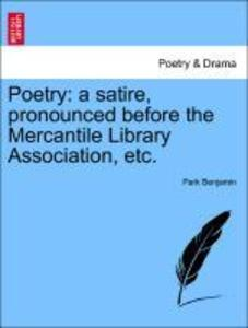 Poetry: a satire, pronounced before the Mercantile Library Association, etc. als Taschenbuch