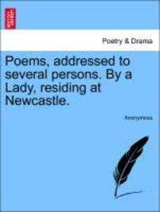 Poems, addressed to several persons. By a Lady, residing at Newcastle. als Taschenbuch