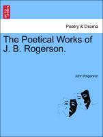 The Poetical Works of J. B. Rogerson. als Taschenbuch