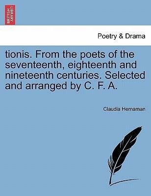 tionis. From the poets of the seventeenth, eighteenth and nineteenth centuries. Selected and arranged by C. F. A. als Taschenbuch