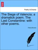 The Siege of Valencia; a dramatick poem. The Last Constantine: with other poems. als Taschenbuch