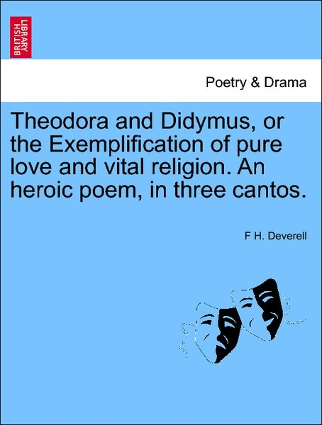 Theodora and Didymus, or the Exemplification of pure love and vital religion. An heroic poem, in three cantos. THE SECOND EDITION als Taschenbuch