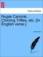 Nugæ Canoræ. Chiming Trifles, etc. [In English verse.] als Taschenbuch