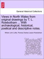 Views in North Wales from original drawings by T. L. Rowbotham ... With archæological, historical, poetical and descriptive notes. als Taschenbuch