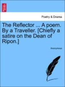 The Reflector ... A poem. By a Traveller. [Chiefly a satire on the Dean of Ripon.] als Taschenbuch