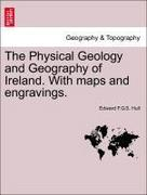 The Physical Geology and Geography of Ireland. With maps and engravings.