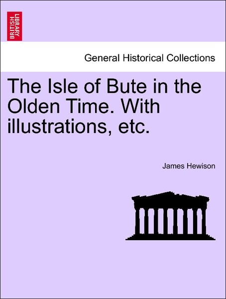 The Isle of Bute in the Olden Time. With illustrations, etc. als Taschenbuch