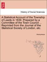 A Statistical Account of the Township of Leeds in 1839. Prepared by a Committee of the Town Council ... Reprinted from the Journal of the Statistical Society of London, etc. als Taschenbuch