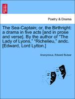 """The Sea-Captain; or, the Birthright: a drama in five acts [and in prose and verse]. By the author of """"The Lady of Lyons,"""" """"Richelieu,"""" andc. [Edward, Lord Lytton.] als Taschenbuch"""