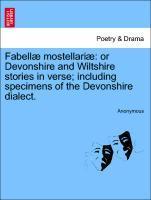 Fabellæ mostellariæ: or Devonshire and Wiltshire stories in verse; including specimens of the Devonshire dialect. als Taschenbuch