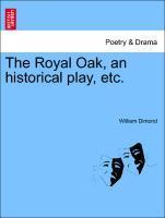 The Royal Oak, an historical play, etc. als Taschenbuch