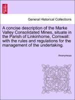 A concise description of the Marke Valley Consolidated Mines, situate in the Parish of Linkinhorne, Cornwall: with the rules and regulations for the management of the undertaking. als Taschenbuch
