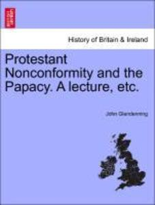 Protestant Nonconformity and the Papacy. A lecture, etc. als Taschenbuch