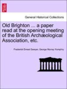 Old Brighton ... a paper read at the opening meeting of the British Archæological Association, etc. als Taschenbuch